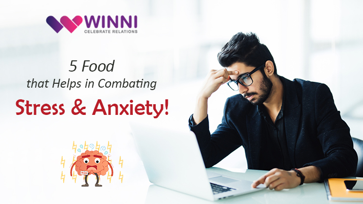 5 Food that Helps in Combating Stress and Anxiety!
