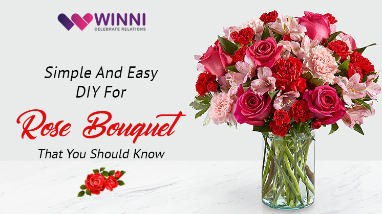 Simple And Easy DIY For Rose Bouquet That You Should Know