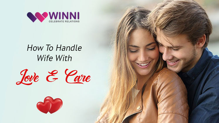 How To Handle Wife With Love And Care