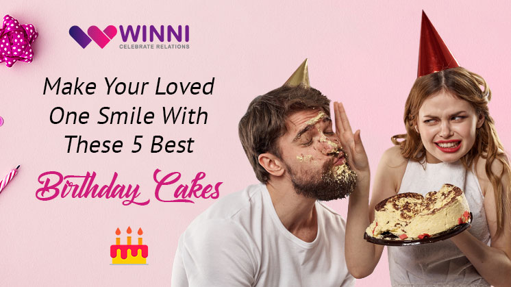 MAKE YOUR LOVED ONE SMILE WITH THESE 5 BEST BIRTHDAY CAKE