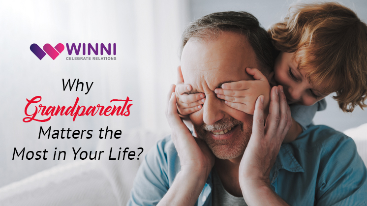 Why Grandparents Matters the Most in Your Life?