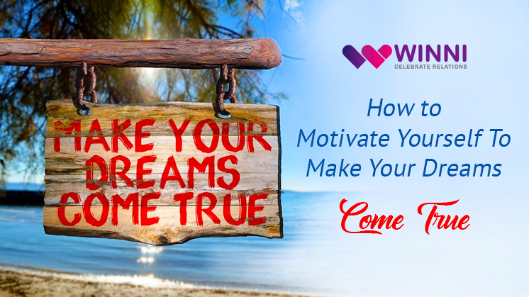 How To Motivate Yourself To Make Your Dreams Come True
