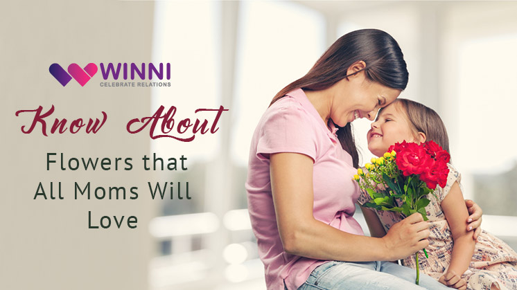 Know About Flowers that All Moms Will Love