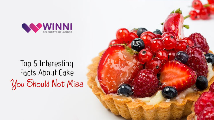 Top 5 Interesting Facts About Cakes You Should Not Miss