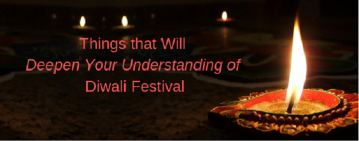 Things that Will Deepen Your Understanding of Diwali Festival