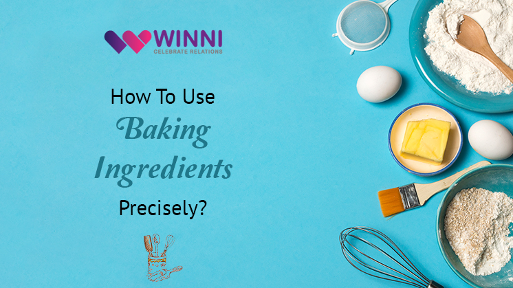 How to Use Baking Ingredients Precisely?