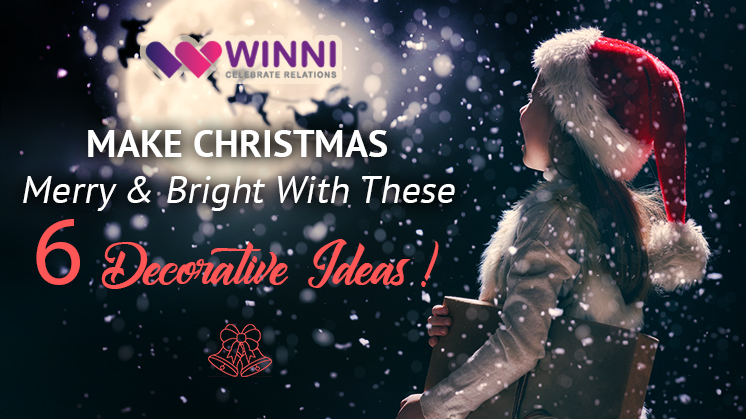 Make Christmas Merry & Bright With These 6 Decorative Ideas!