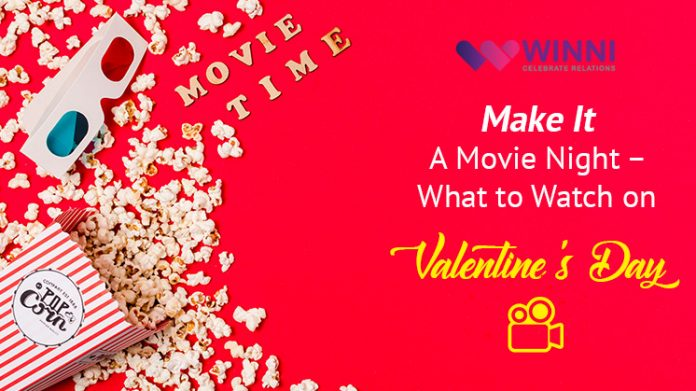 Make It A Movie Night – What To Watch On Valentine's Day?