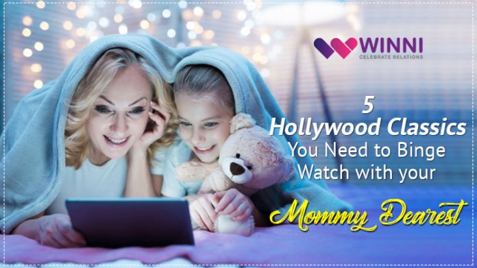 5 Hollywood Classics you Need to Binge Watch with your Mommy Dearest