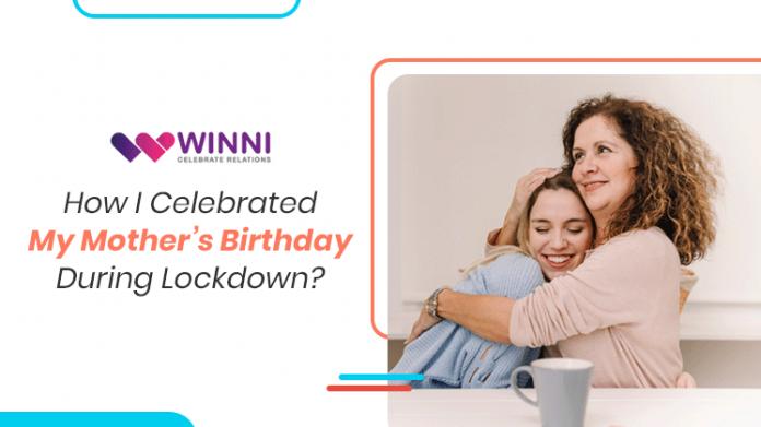 How I Celebrated My Mother's Birthday In Lockdown