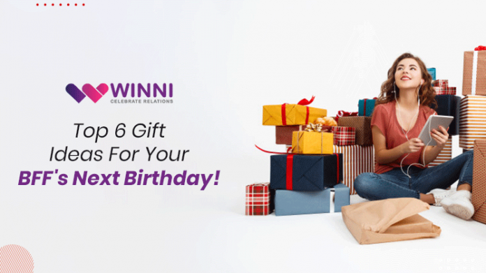 Top 6 Gift Ideas For Your BFF's Next Birthday!