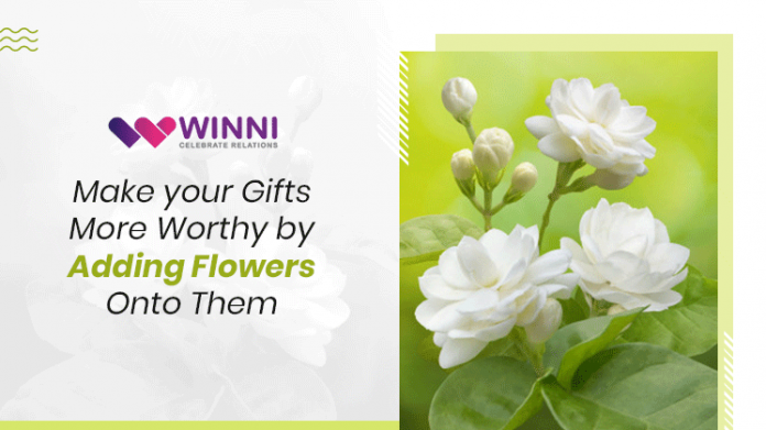 Make your Gifts More Worthy by Adding Flowers Onto Them