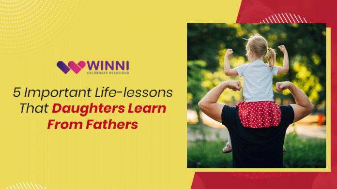 5 Important Life-Lessons That Daughters Learn From Fathers