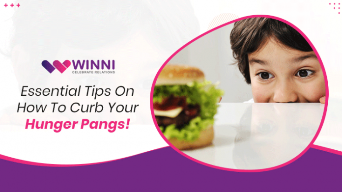 Essential Tips On How To Curb Your Hunger Pangs!