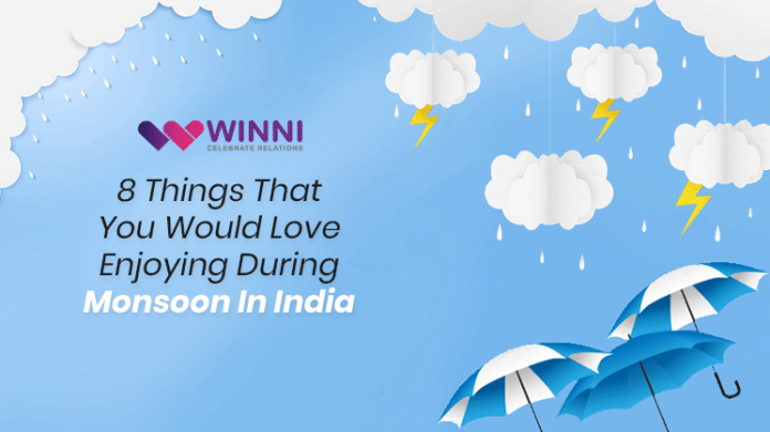 8 Things That You Would Love Enjoying During Monsoon In India