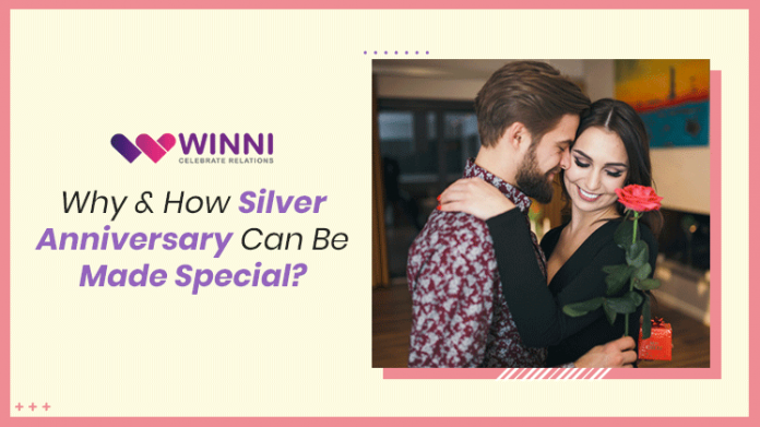 Why & How Silver Anniversary Can Be Made Special?