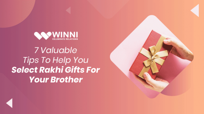 7 Valuable Tips To Help You Select Rakhi Gifts For Your Brother