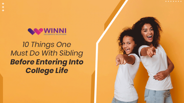 10 Things One Must Do With Sibling Before Entering Into College Life