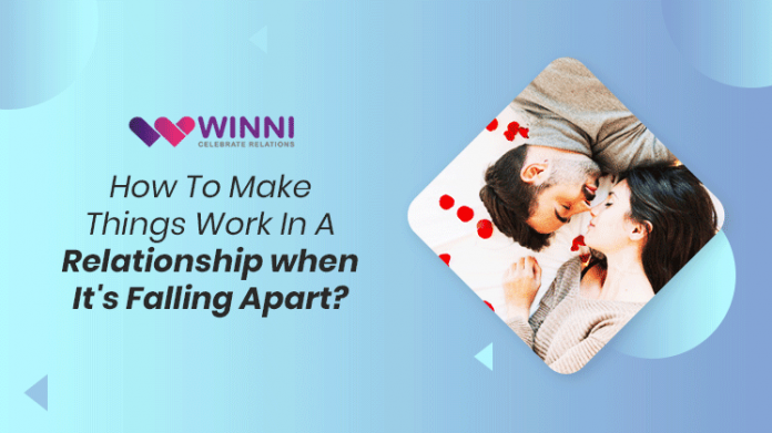 How To Make Things Work In A Relationship when It's Falling Apart?