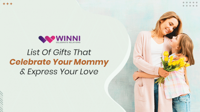 List Of Gifts That Celebrate Your Mommy & Express Your Love