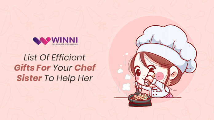 List Of Efficient Gifts For Your Chef Sister To Help Her