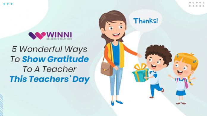 5 Wonderful Ways To Show Gratitude To A Teacher This Teacher's Day
