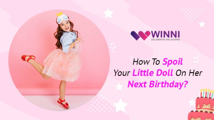 How To Spoil Your Little Doll On Her Next Birthday?