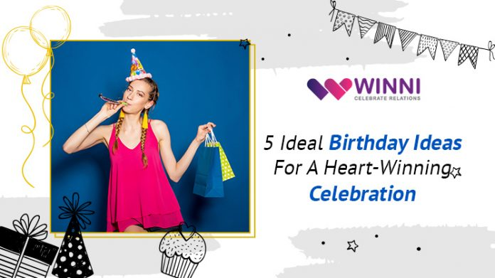 5 Ideal Birthday Ideas For A Heart-Winning Celebration
