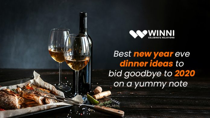 Best New Year Eve Dinner Ideas To Bid Goodbye To 2020 On A Yummy Note