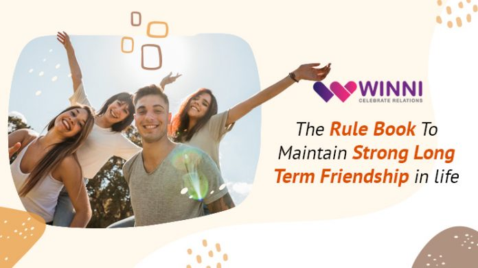 The Rule Book To Maintain Strong Long Term Friendship In Life