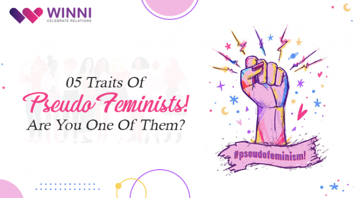 05 Traits Of Pseudo Feminists! Are You One Of Them?