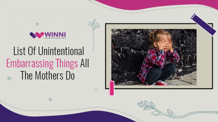 List Of Unintentional Embarrassing Things All The Mothers Do