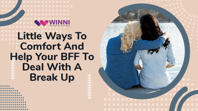 Little Ways To Comfort And Help Your BFF To Deal With A Break Up