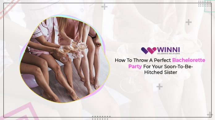 How To Throw A Perfect Bachelorette Party For Your Soon-To-Be-Hitched Sister