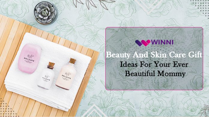 Beauty And Skin Care Gift Ideas For Your Ever Beautiful Mommy