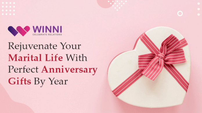 Rejuvenate Your Marital Life With Perfect Anniversary Gifts By Year