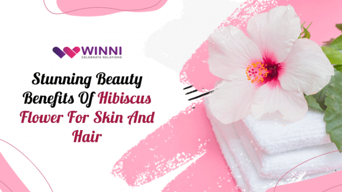 Stunning Beauty Benefits Of Hibiscus Flower For Skin And Hair